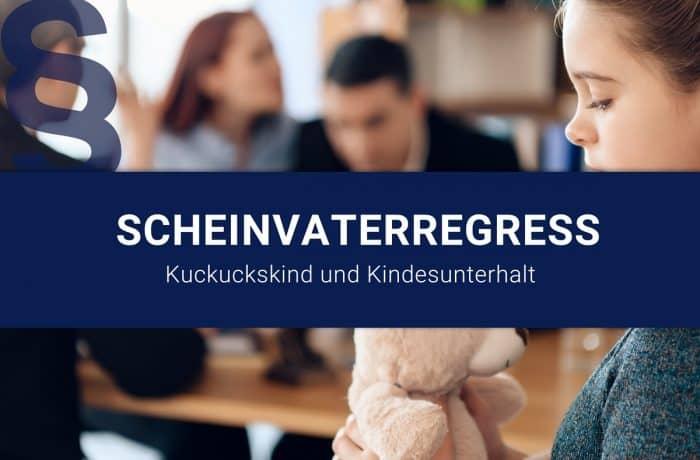 SCHEINVATERREGRESS BEI KUCKUCKSKIND – KINDESUNTERHALT ZURÜCKFORDERN